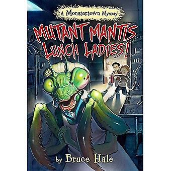 Mutant Mantis Lunch Ladies!� (a Monstertown Mystery) (Monstertown Mysteries)