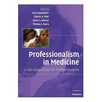Professionalism in Medicine A CaseBased Guide for Medical Students by Spandorfer & John