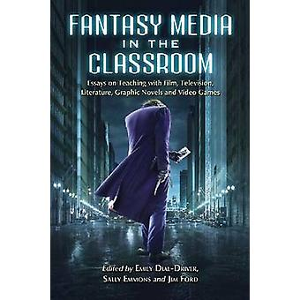 Fantasy Media in the Classroom - Essays on Teaching with Film - Televi