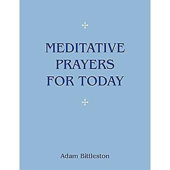 Meditative Prayers for Today by Adam Bittleston - 9781782504672 Book