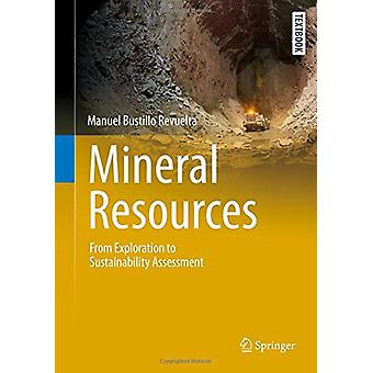 Mineral Resources - From Exploration to Sustainability Assessment by M
