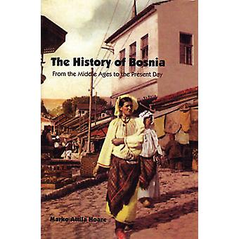 The History of Bosnia - From the Middle Ages to the Present Day by Mar