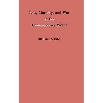 Law Morality and War in the Contemporary World by Falk & Richard A.