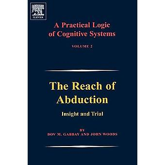 A Practical Logic of Cognitive Systems The Reach of Abduction Insight and Trial by Gabbay & Dov M.