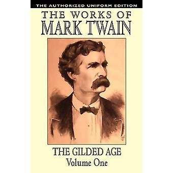 The Gilded Age Vol. 1 The Authorized Uniform Edition by Twain & Mark