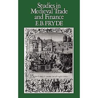 Studies in middeleeuwse handels- en financiële geschiedenis serie Hambledon pers V. 13 door Fryde & E. B.