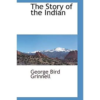 The Story of the Indian by Grinnell & George Bird