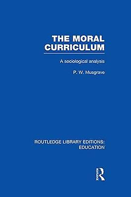 The Moral Curriculum  A Sociological Analysis by Musgrave & P W