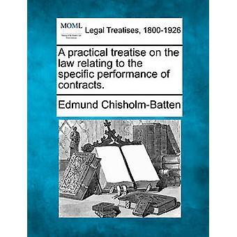 Eine praktische Abhandlung über das Gesetz in Bezug auf die spezifische Leistung von Verträgen. durch ChisholmBatten & Edmund