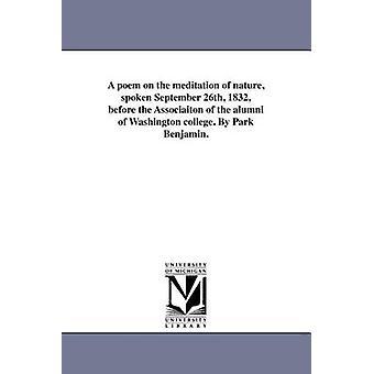 Et digt på meditation natur talt September 26 1832 før Associaiton af alumni af Washington college. Af Park Benjamin. af Benjamin & Park
