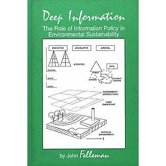 Deep Information The Role of Information Policy in Environmental Sustainability by Felleman & John