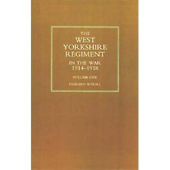 WEST YORKSHIRE REGIMENT IN THE WAR 19141918 by Wyrall & Everard
