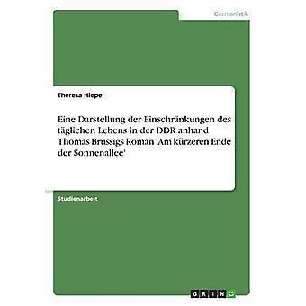 Eine Darstellung der Einschrnkungen des tglichen Lebens in der DDR anhand Thomas Brussigs Roman Am krzeren Ende der Sonnenallee by Hiepe & Theresa