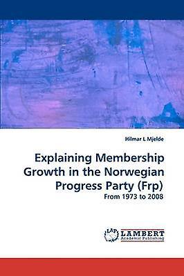 Explaining Membership Growth in the Norwegian Progress Party Frp by Mjelde & Hilmar L
