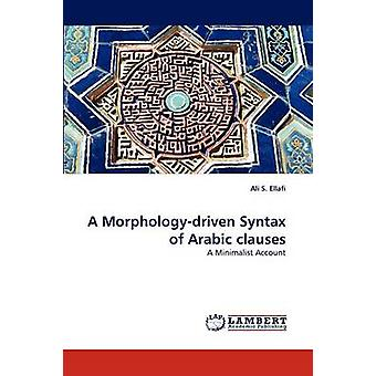 A Morphologydriven Syntax of Arabic clauses by Ellafi & Ali S.