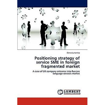Positioning strategy of service SME in foreign fragmented market by Lutsenko & Elena