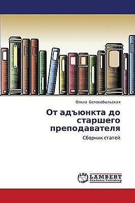 OT Adyunkta Do Starshego Prepodavatelya by Belokobylskaya Olga