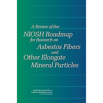 A Review of the NIOSH Roadmap for Research on Asbestos Fibers and Oth