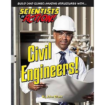 Civil Engineers! by John Glenn - 9781422234211 Book