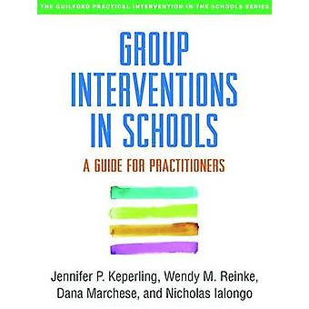 Group Interventions in Schools - A Guide for Practitioners by Jennifer