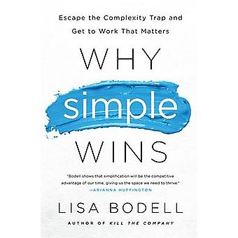 Why Simple Wins - Escape the Complexity Trap and Get to Work That Matt