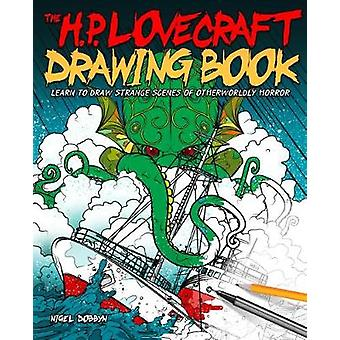 The H. P. Lovecraft Drawing Book - Learn to draw strange scenes of oth