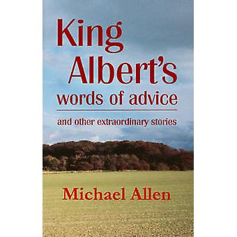 King Albert's Words of Advice - And Other Extraordinary Stories by Mic
