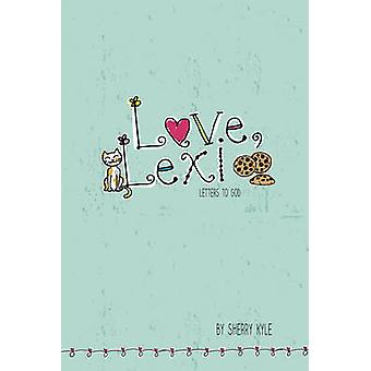 Love - Lexi - Letters to God by Sherry Kyle - 9781496409638 Book