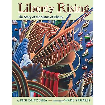 Liberty Rising - The Story of the Statue of Liberty by Pegi Deitz Shea