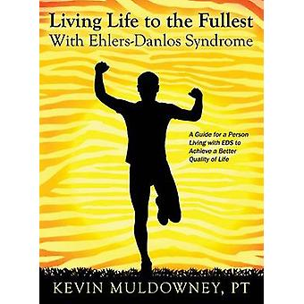Leve livet fuldt ud med EhlersDanlos syndrom guide til at leve en bedre livskvalitet, mens du har EDS af Muldowney & PT & Kevin