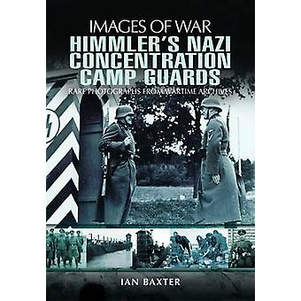 Himmlers Nazi Concentration Camp Guards by Ian Baxter