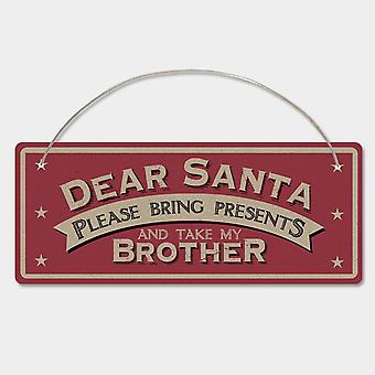 East of India Christmas Sign 'Dear Santa please Bring Presents And Take My Brother'