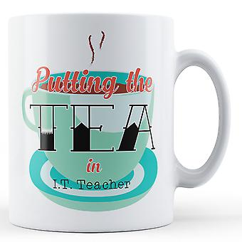 Putting The Tea In I.T. Teacher - Printed Mug