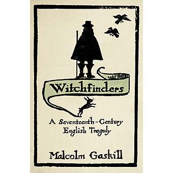 Witchfinders - A Seventeenth-century English Tragedy by Malcolm Gaskil
