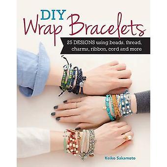 Wrap bricolage Bracelets - 25 dessins à l'aide de perles - fil - charmes - ruban