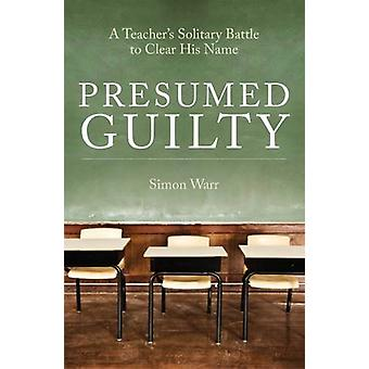 Presumed Guilty - A Teacher's Solitary Battle to Clear His Name by Sim