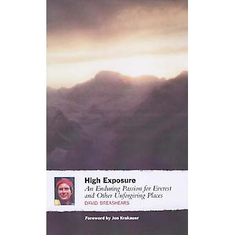 High Exposure - An Enduring Passion for Everest and Other Unforgiving