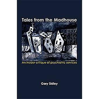 Tales from the Madhouse - An Insider Critique of Psychiatricservices b