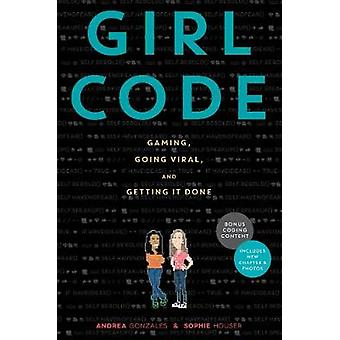 Girl Code - Gaming - Going Viral - and Getting It Done by Andrea Gonza