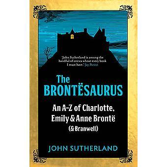 Le Brontesaurus - un A-Z de Charlotte - Emily et Anne Brontë (et Br