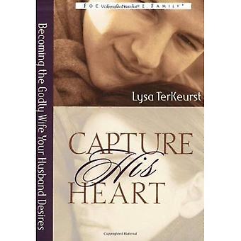Capturer son cœur: Devenir la femme pieuse votre mari désire