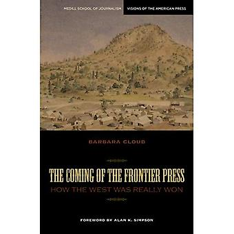 The Coming of the Frontier Press: How the West Was Really Won (Medill School of Journalism Visions of the American Press)