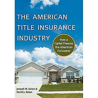 La industria de seguros de título americano: Cómo un Cartel de vellones el consumidor estadounidense