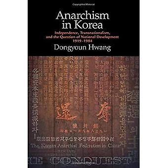 Anarchism in Korea: Independence, Transnationalism, and the Question of National Development, 1919-1984 (SUNY� series in Global Modernity)