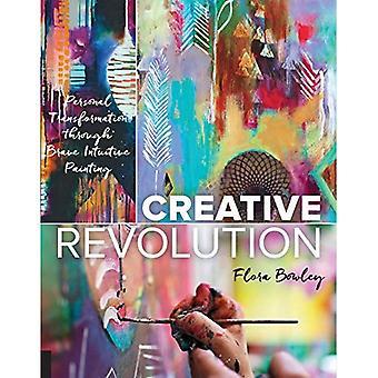 La révolution créative: Transformation personnelle à travers la peinture Intuitive courageux