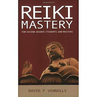 Reiki Mastery: For Second Degree Advanced and Reiki Masters