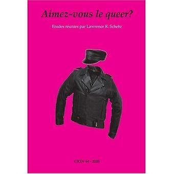 Aimez-Vous le Queer? (C.R.I.N.: Cahiers de Recherche des Instituts Neerlandais de Langue et de Litterature Francaise)