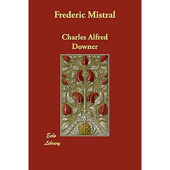 Frederic Mistral by Downer & Charles Alfred