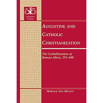 Augustine and Catholic Christianization by Horace E. SixMeans