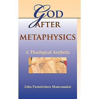 God After Metaphysics A Theological Aesthetic by Manoussakis & John Panteleimon